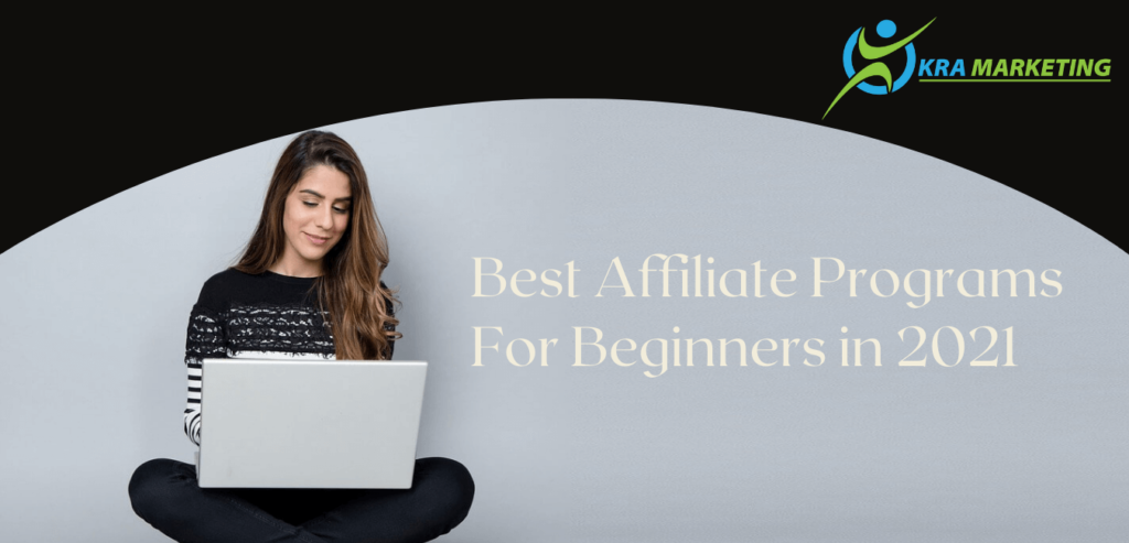 BEST AFFILIATE PROGRAMS FOR BEGINNERS IN 2021